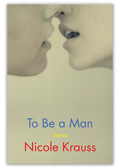 To Be a Man: Stories by Nicole Krauss Book + Ticket Bundle