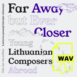 Far Away but Ever Closer: Young Lithuanian Composers Abroad