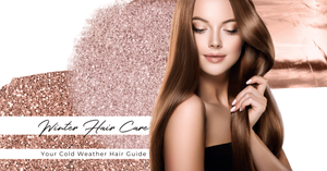 Winter Hair Care: Your Cold Weather Hair Guide