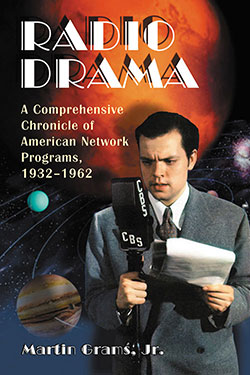 RADIO DRAMA: A Comprehensive Chronicle of American Network Programming, 1932-1962