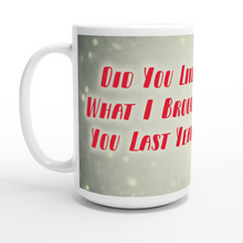 "Load image into Gallery viewer, ""Did You Like Last Year"" White 15oz Ceramic Mug - SCARS Design - Worldwide Product"