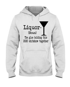 Liquor The Glues Holding This 2020 Shitshow Together Gift Shirt Weißes T-Shirt Hoodie Kleidung - Bekleidung - Blastiful