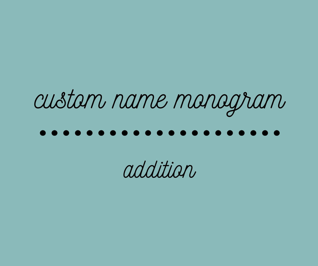 Custom Name Monogram Addition