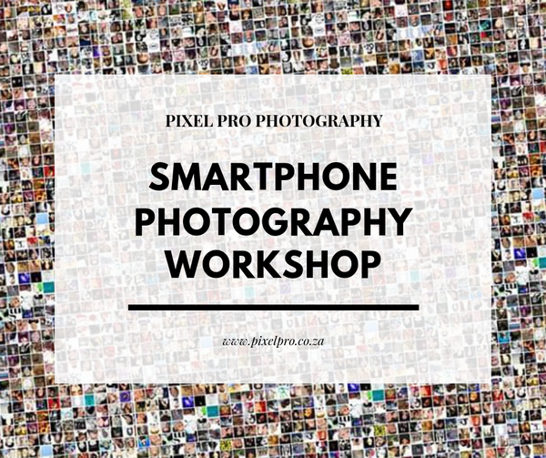 Smartphone Photography Workshop - 28 July 2019 - Pixel Pro Photography