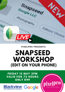 Snapseed Workshop ONLINE - Pixel Pro Photography