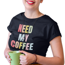 Load image into Gallery viewer, Need My Coffee T-Shirt
