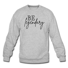 Load image into Gallery viewer, Be Legendary Sweatshirt - heather gray