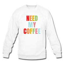 Load image into Gallery viewer, Need My Coffee Sweatshirt - white