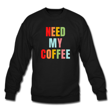 Load image into Gallery viewer, Need My Coffee Sweatshirt - black
