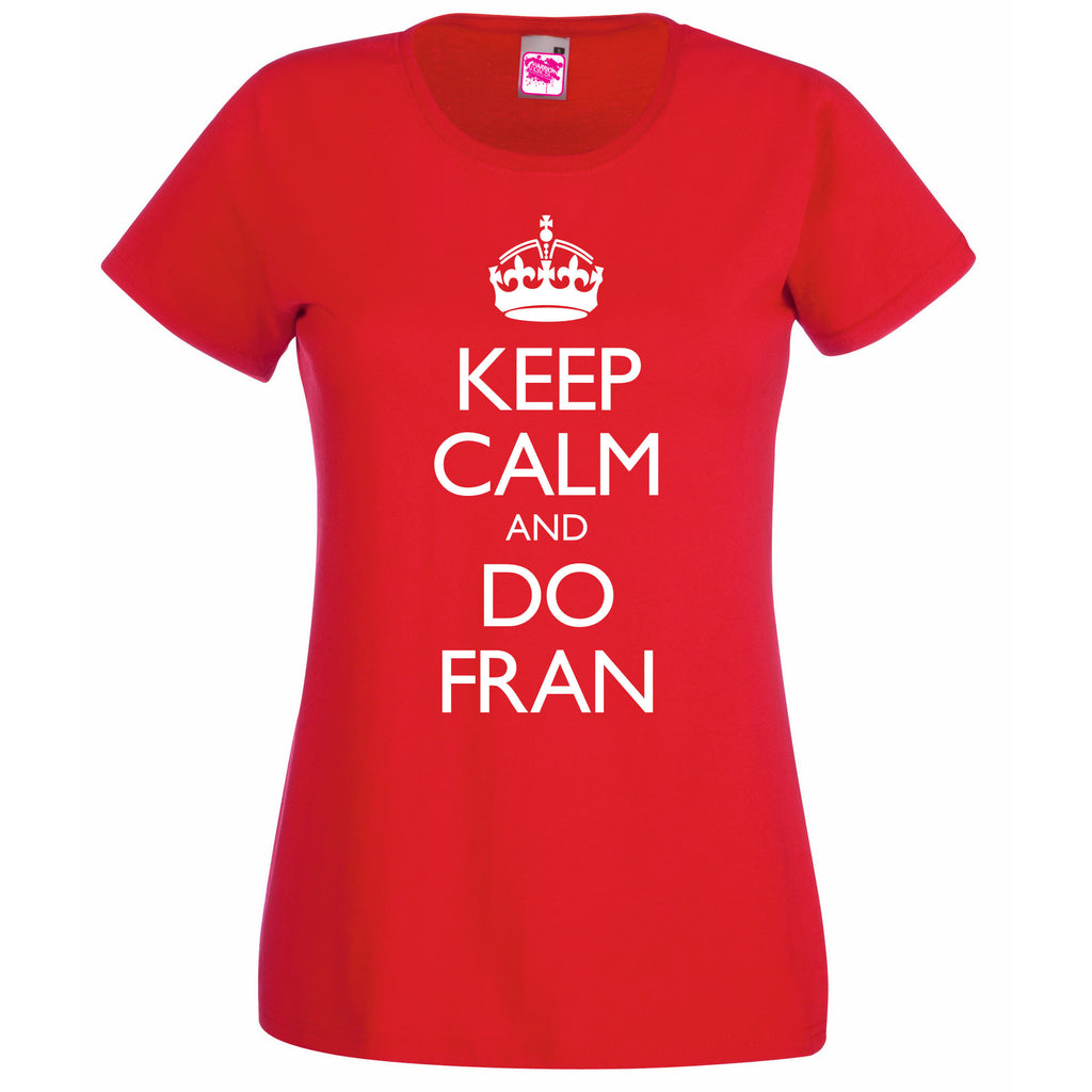 Keep Calm and Do FRAN!, T Shirt Lady Fit