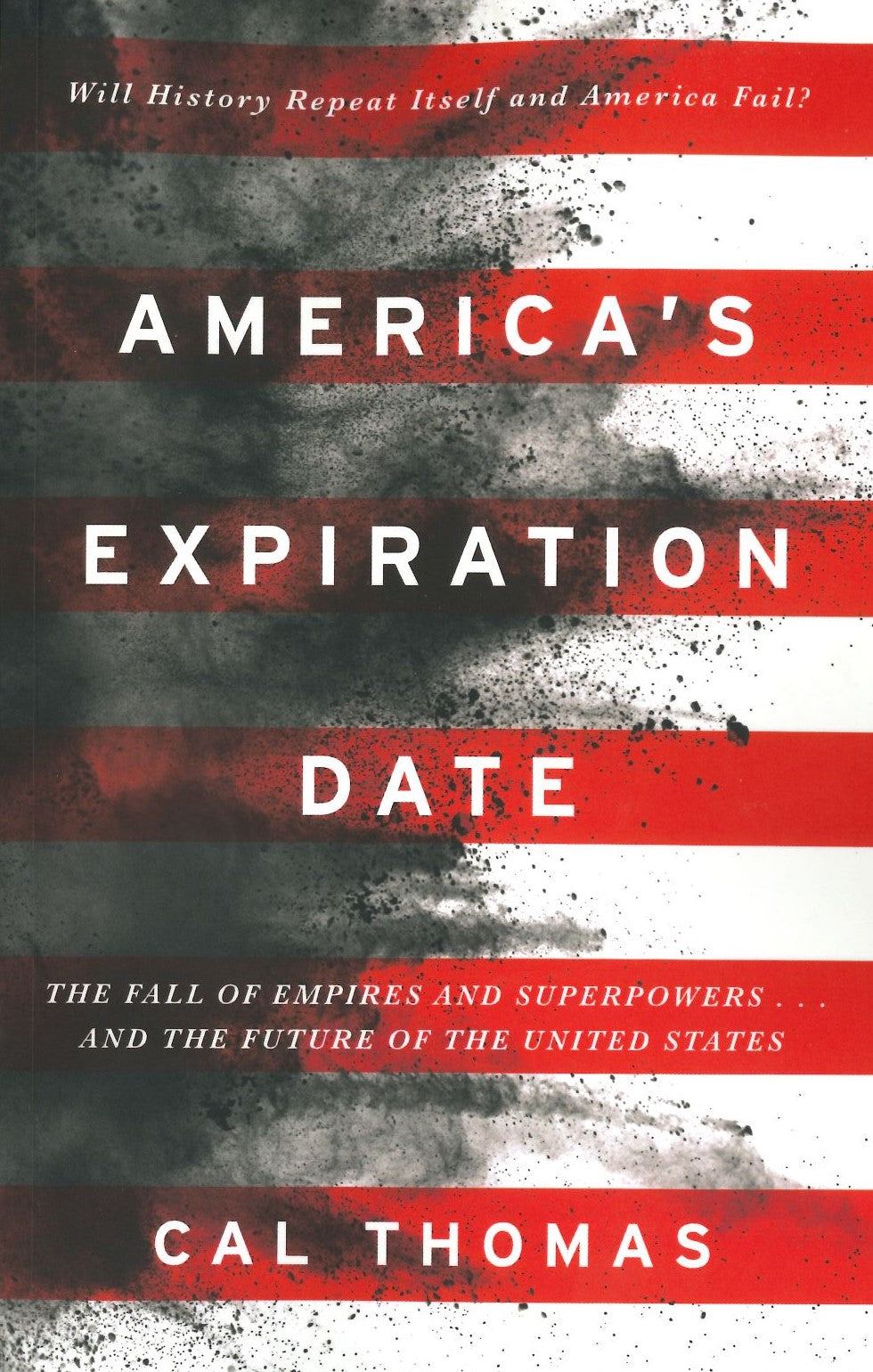 America's Expiration Date: The Fall of Empires and Superpowers... and the Future of the United States by Cal Thomas