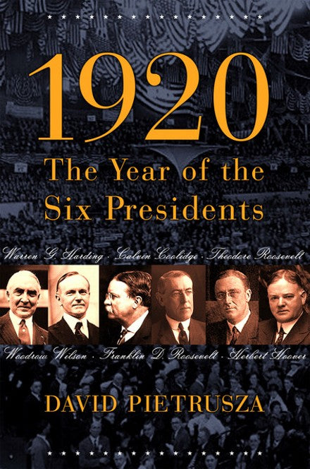 1920: The Year of the Six Presidents by David Pietrusza