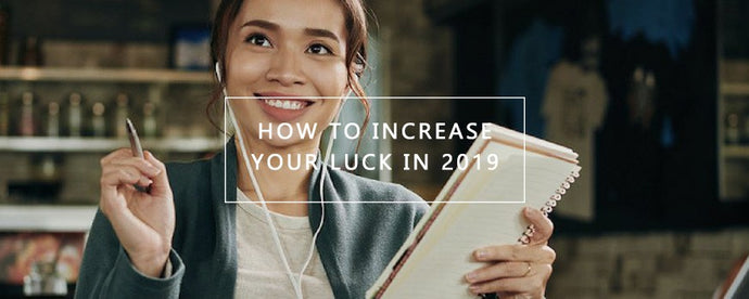 HOW TO INCREASE YOUR LUCK IN 2019