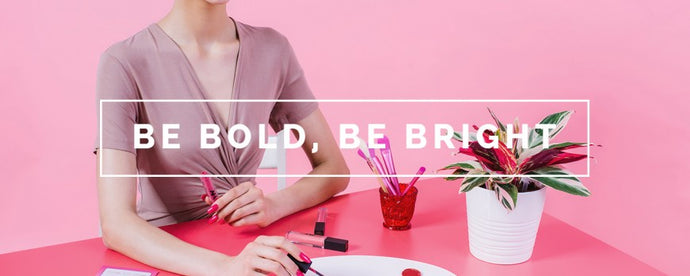 BE BOLD, BE BRIGHT