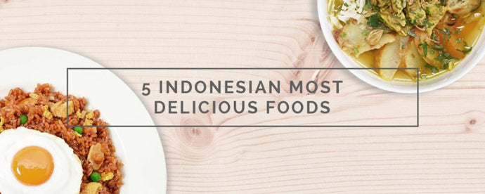 5 INDONESIAN MOST DELICIOUS FOODS