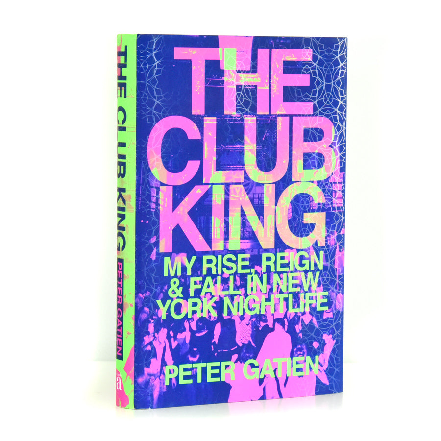 The Club King: My Rise, Reign, and Fall in New York Nightlife - Peter Gatien - Hardcover Book