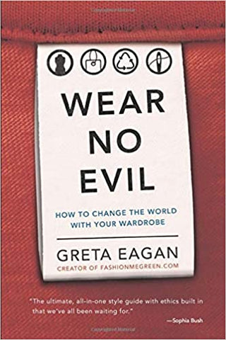 Sustainability Book Tips: Wear No Evil: How to Change the World with Your Wardrobe by Greta Eagan