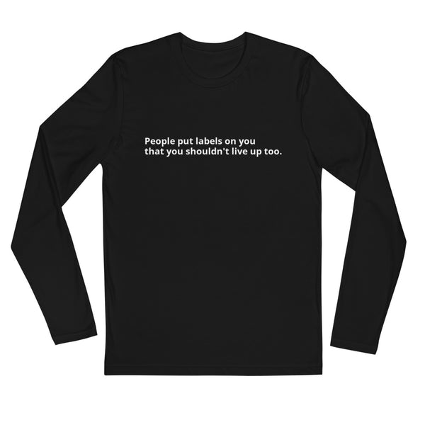 People put labels on you that you shouldn't live up too. Long Sleeve Fitted 100% Cotton Crew Neck TShirt