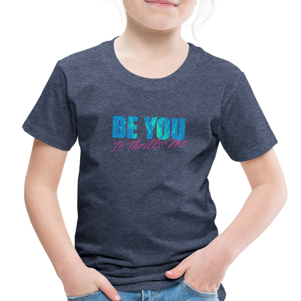 Be You Toddler Premium T-Shirt - heather blue