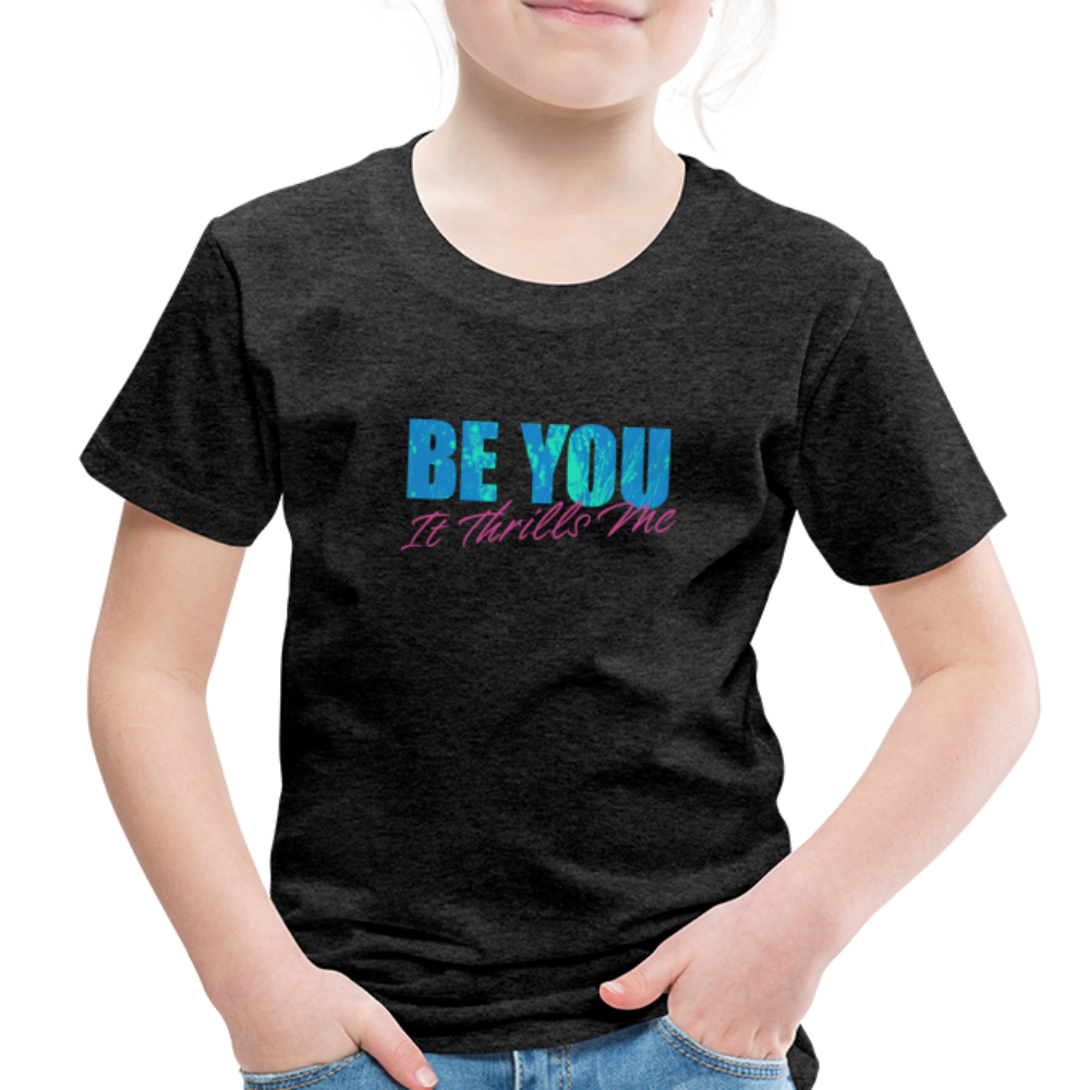 Be You Toddler Premium T-Shirt - charcoal gray