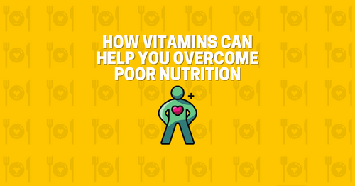 How Vitamins can help you overcome poor nutrition