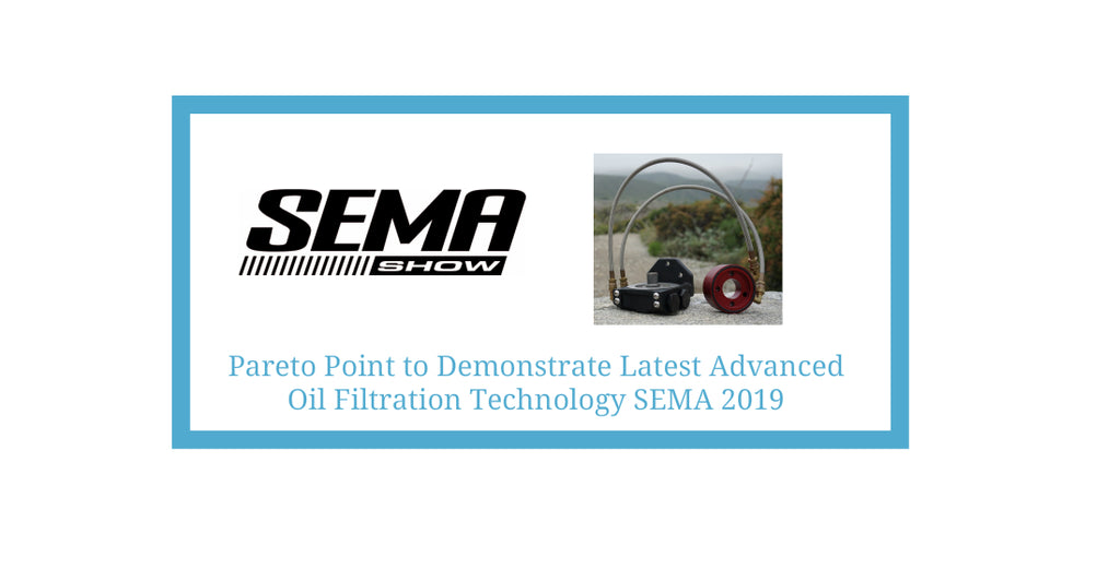 PARETO POINT INDUSTRIES (PPI) TO DEMONSTRATE OUR LATEST ADVANCED OIL FILTRATION PRODUCTS AND UPGRADES FOR THE BEST ASSET PROTECTION AT THE 2019 SEMA SHOW