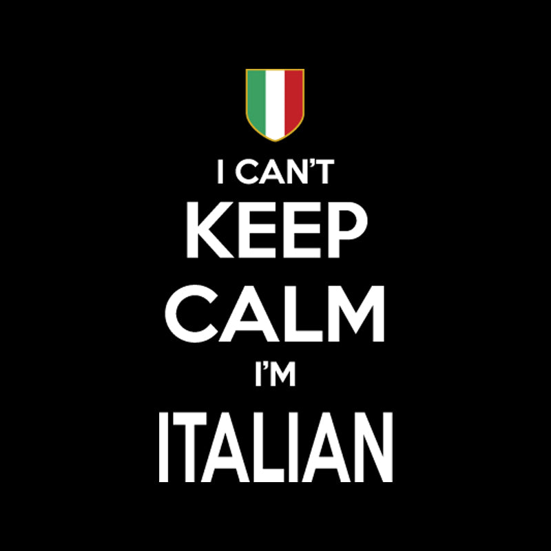 I can't Keep Calm, I'm Italian