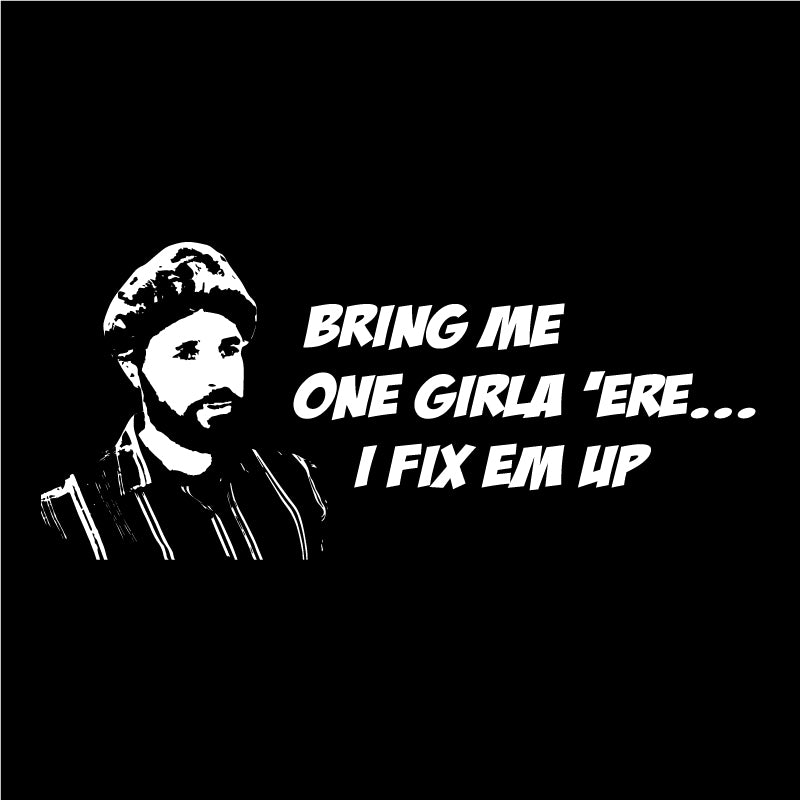 Bring me one girla 'ere... I fix em up