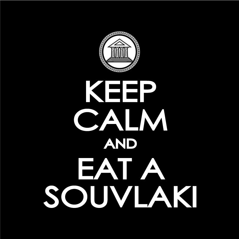 Keep Calm & Eat A Souvlaki