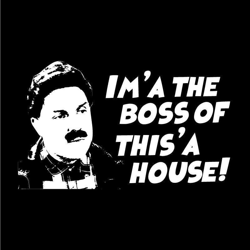 Im'a the boss of this'a house!