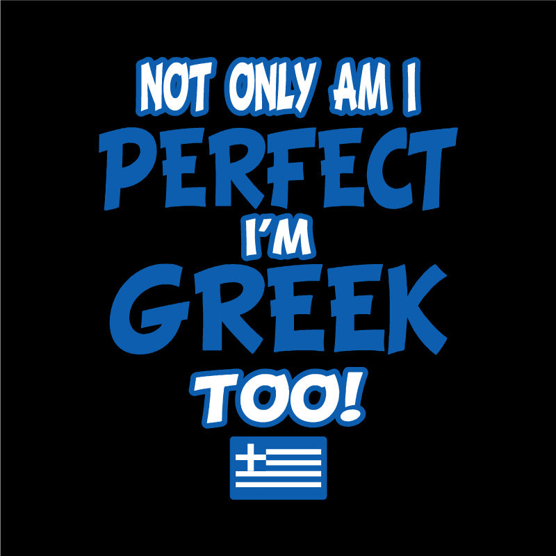 Not only am I Perfect I'm Greek Too!