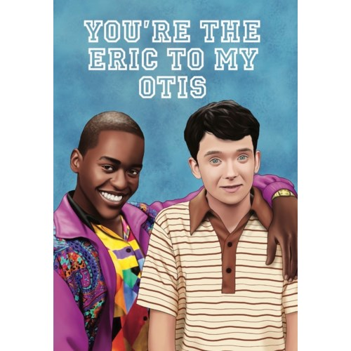 You're The Eric To My Otis Card