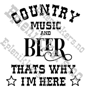 Country Music & Beer - Thats why im here - SVG FIL