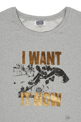 I Want It Now Sweatshirt