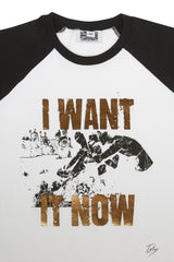 I Want It Now Baseball Shirt