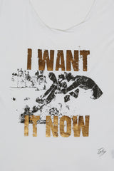 I Want It Now T Shirt