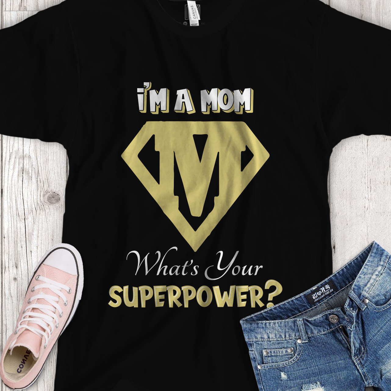 I'm a Mom. What's your superpower? T-Shirt