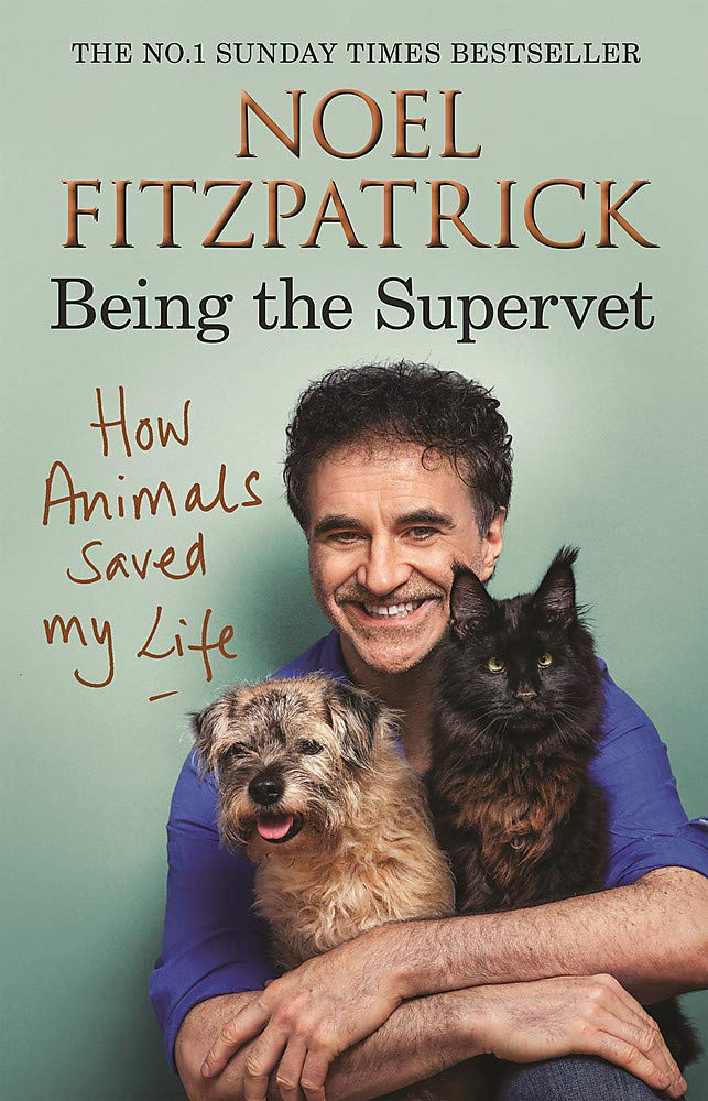 How Animals Saved My Life: Being the Supervet (Hardback) - Noel Fitzpatrick