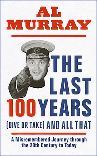 The Last 100 Years (give or take) And All That (Hardback) - Al Murray