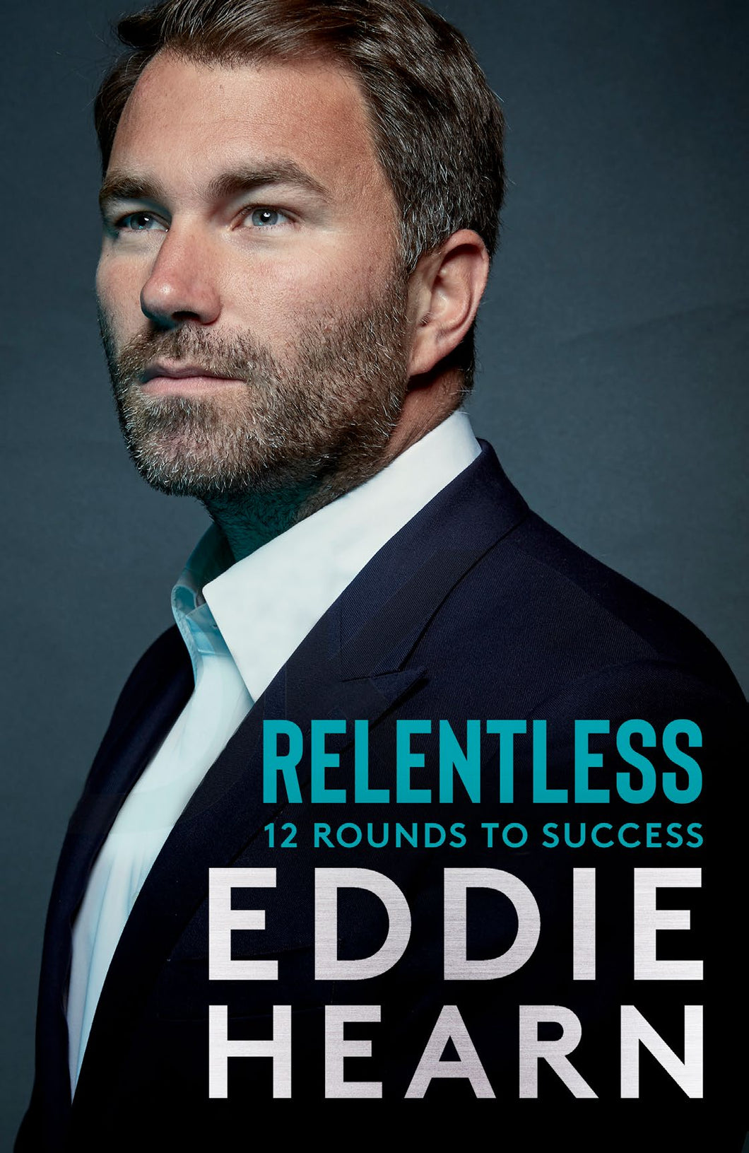 Relentless: 12 Rounds to Success (Hardback) - Eddie Hearn - SIGNED