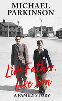 Like Father, Like Son: A family story (Hardback) - Michael Parkinson - SIGNED