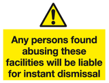 Any persons found abusing these facilities will be liable for instant dismissal sign - MJN Safety Signs Ltd