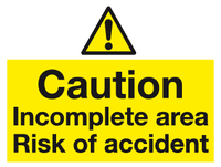Caution Incomplete area Risk of accident sign - MJN Safety Signs Ltd