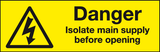 Danger Isolate main supply before opening labels