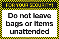 For your security Do not leave bags or items unattended sign