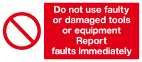 Do not use faulty or damaged tools or equipment Report faults immediately sign
