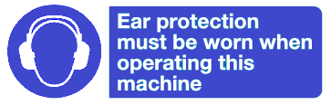 ear protection must be worn when operating this machine sign