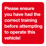 Please ensure you have had the correct training before attempting to operate this vehicle sign