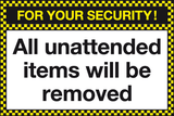 For your security All unattended items will be removed sign