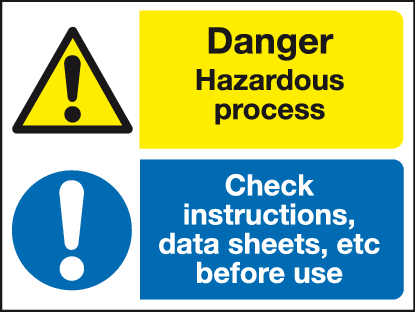 Hazardous process Check Instructions, data sheets, etc before use sign